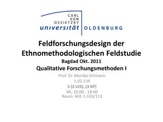 Prof. Dr. Monika Ortmann 1.02.134 S (2 LVS), (3  KP)  Mi, 16:00 - 18:00  Raum: A01 1-103/113