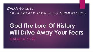God The Lord Of History Will Drive Away Your Fears