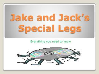 Jake and Jack's Special Legs