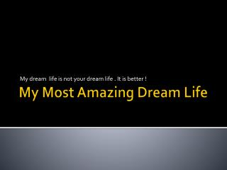 My Most Amazing Dream Life