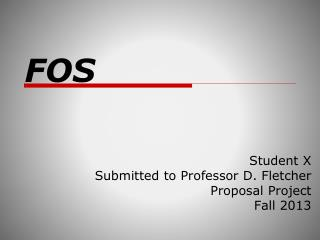 Student X Submitted to Professor D. Fletcher Proposal Project Fall 2013