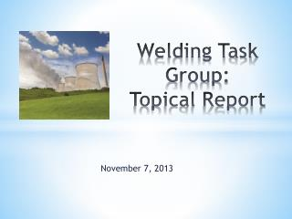 Welding Task Group: Topical Report