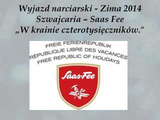 """Wyjazd narciarski - Zima 2014 Szwajcaria –  Saas Fee """"W krainie czterotysięczników. """""""