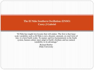 The El Niño Southern Oscillation (ENSO) Corey J Gabriel