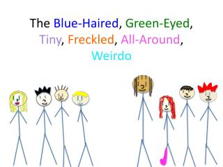 The  Blue-Haired ,  Green-Eyed ,  Tiny ,  Freckled ,  All-Around ,  Weirdo