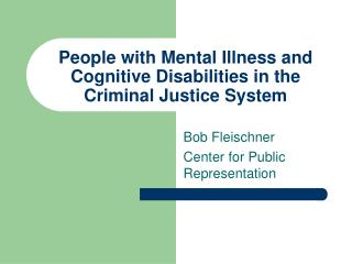 People with Mental Illness and Cognitive Disabilities in the Criminal Justice System