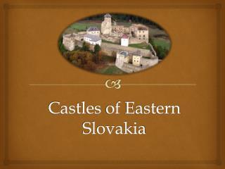 Castles of Eastern  Slovakia
