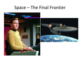 Space � The Final Frontier