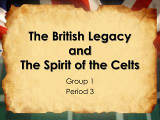 The British Legacy  and  The Spirit of the Celts