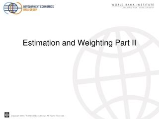 Estimation  and Weighting Part II