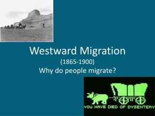 Westward Migration (1865-1900) Why do people migrate?