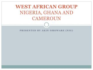 WEST AFRICAN GROUP NIGERIA, GHANA AND CAMEROUN