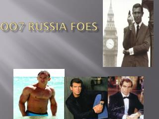 OO7 Russia Foes
