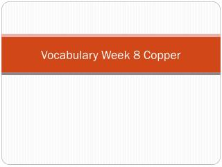 Vocabulary Week  8 Copper