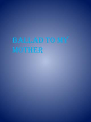 Ballad to my mother