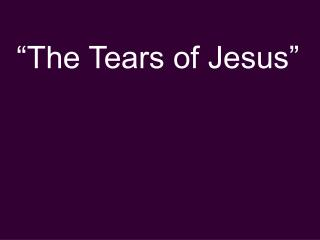 """The Tears of Jesus"""