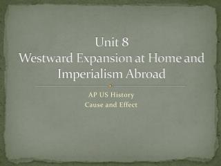 Unit 8 Westward Expansion at Home and Imperialism Abroad