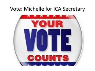 Vote: Michelle for ICA Secretary