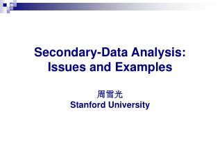 Secondary-Data Analysis: Issues and Examples   Stanford University