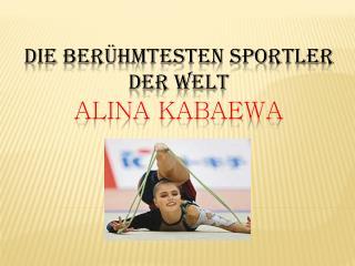 Die berühmtesten Sportler der Welt Alina Kabaewa