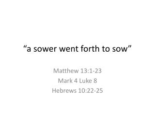 """a sower went forth to sow"""
