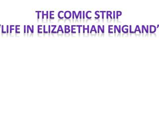 "The Comic Strip ""Life in Elizabethan England"""