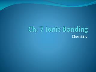 Ch. 7 Ionic Bonding