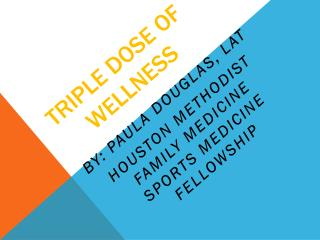 Triple Dose of Wellness