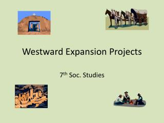 Westward Expansion Projects