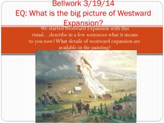 Bellwork  3/19/14 EQ: What is the big picture of Westward Expansion?