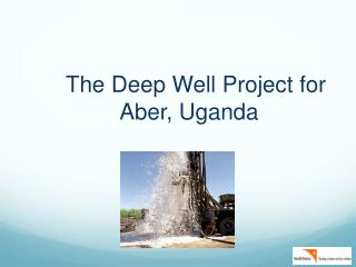 The Deep Well Project for Aber , Uganda