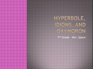 Hyperbole, idioms, and Oxymoron