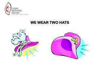 WE WEAR TWO HATS