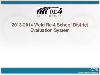 2013-2014 Weld Re-4 School District Evaluation System