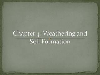 Chapter 4: Weathering and Soil Formation