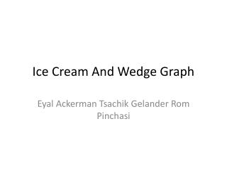Ice Cream And Wedge Graph