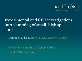 Experimental and CFD investigations into slamming of small, high speed craft
