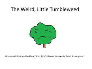 The Weird, Little Tumbleweed