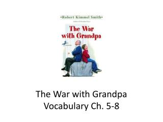 The War with Grandpa Vocabulary Ch. 5-8