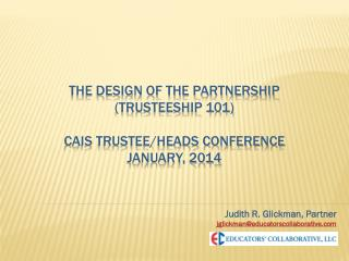 The Design of the Partnership (Trusteeship 101)  CAIS Trustee/Heads Conference January, 2014