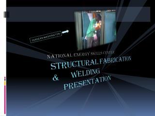 STRUCTURAL FABRICATION  &      WELDING      PRESENTATION