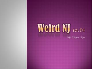 Weird NJ  (o.0)