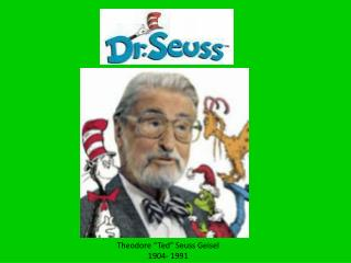 "Theodore ""Ted"" Seuss Geisel 1904- 1991"