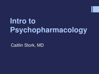Intro to Psychopharmacology