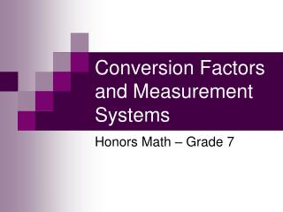 Conversion Factors and Measurement Systems