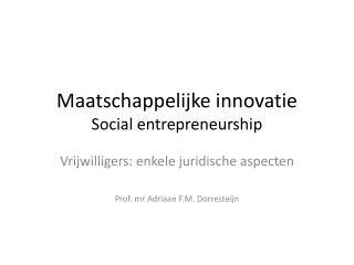 Maatschappelijke innovatie Social entrepreneurship