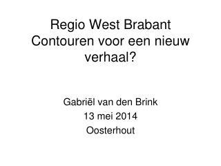 Regio West Brabant Contouren voor een nieuw verhaal?