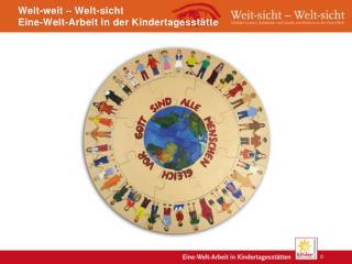 Welt-weit – Welt -sicht Eine-Welt-Arbeit  in der Kindertagesstätte