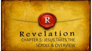 Chapter 5: Jesus takes the scroll & Overview