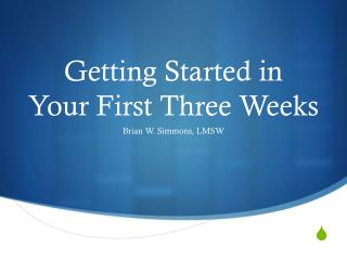 Getting Started in Your First Three Weeks